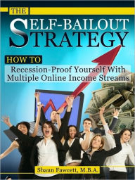 The Self-Bailout Strategy - How To Recession-Proof Yourself With Multiple Online Income Streams - Shaun Fawcett