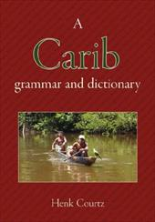 A Carib Grammar and Dictionary - Courtz, Henk