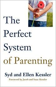 The Perfect System Of Parenting - Syd Kessler, Ellen Kessler