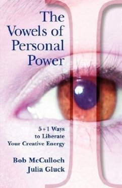 The Vowels of Personal Power: 5 + 1 Ways to Liberate Your Creativity - McCulloch, Bob Gluck, Julia