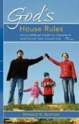 God's House Rules: Seven Biblical Truths to Transform and Enrich Your Family Life - Bastian, Donald N.