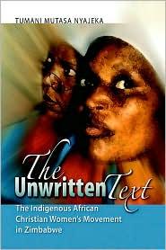 The Unwritten Text: The Indigenous African Christian Women's Movement in Zimbabwe - Tumani Mutasa Nyajeka