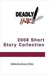 Deadly Ink 2008 Short Story Collection - Benedetto, J. F. / Daniher, Robert J. / Buchanan, Debby