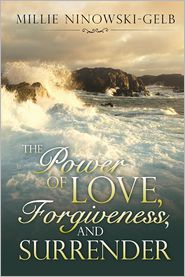 The Power of Love, Forgiveness, and Surrender - Millie Ninowski-Gelb