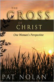 The Cross of Christ: One Woman's Perspective - Pat Nolan