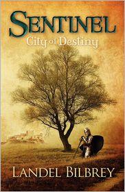 Sentinel: City of Destiny - Landel Bilbrey, Landel Karon Bilbrey (Illustrator)