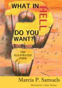 "What in Hell Do You Want? ""The Illustrated Poem"""