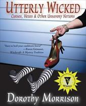 Utterly Wicked: Curses, Hexes & Other Unsavory Notions - Morrison, Dorothy