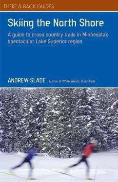 Skiing the North Shore: A Guide to Cross Country Trails in Minnesota's Spectacular Lake Superior Region - Slade, Andrew