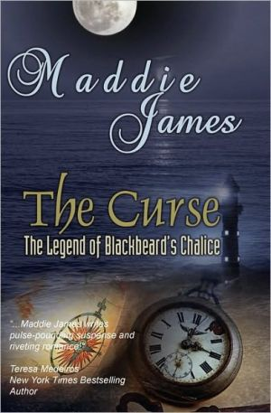 The Curse: Book One in the Legend of Blackbeard's Chalice - Maddie James