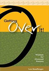 Getting Over It!: Wisdom for Divorced Parents - Stauffenger, Len