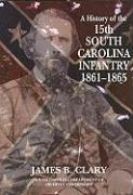 A History of the 15th South Carolina Infantry Regiment: 1861-1865