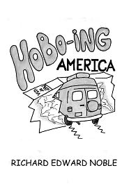 Hobo-ing America: A Workingman's tour of the U. S. A. - Noble Publishing