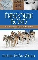 The Unbroken Bond: The Warmth of Love in the Cold of the Alaskan Iditarod - Gladen, Barbara McGaw