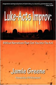 Luke-Acts Improv - Jamie Greene, Foreword by Bill Woodward