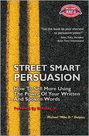 Street Smart Persuasion: How to Sell More Using the Power of Your Written and Spoken Words - Michael J. Dolpies