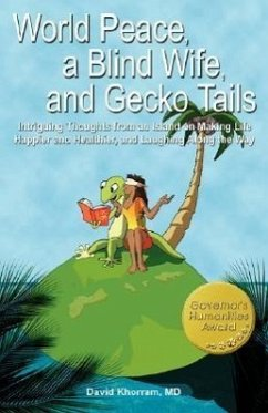 World Peace, a Blind Wife, and Gecko Tails: Intriguing Thoughts from an Island on Making Life Happier and Healthier, and Laughing Along the Way - Khorram, David