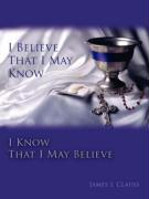 I Believe That I May Know, I Know That I May Believe