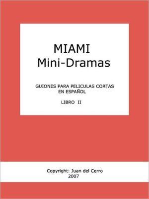 Miami Mini-Dramas, Libro Ii (Guiones Para Peliculas Cortas En Espanol)