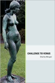 Challenge To Venus - Charles Morgan