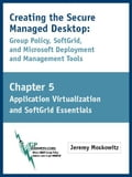 Creating the Secure Managed Desktop: Chapter 5: Application Virtualization and SoftGrid Essentials - Moskowitz, Jeremy A