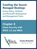 Creating the Secure Managed Desktop: Chapter 8: Client Security with WSUS 3.0 and MBSA - Moskowitz, Jeremy A