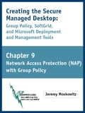Creating the Secure Managed Desktop: Chapter 9: Network Access Protection (NAP) using Group Policy - Moskowitz, Jeremy A