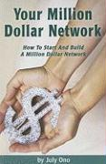 Your Million Dollar Network: How to Start and Build Your Million Dollar Network