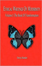 Ethical Writings Of Modernity Vol. 1 The Book Of Transformation - Denis Louis Bandet