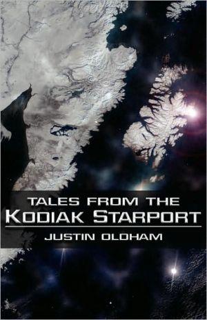 Tales From The Kodiak Starport - Justin Oldham