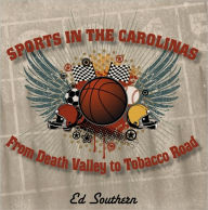 Sports in the Carolinas: From Death Valley to Tobacco Road - Southern