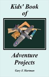 Kids' Book of Adventure Projects - Hartman, Gary F.
