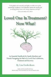 Loved One in Treatment? Now What!: An Essential Handbook for Family Members and Friends Navigating the Path of a Loved One's Addic - Frederiksen, Lisa