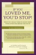 If You Loved Me, You'd Stop!: What You Really Need to Know If Your Loved One Drinks Too Much