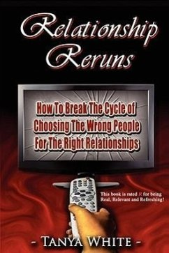 Relationship Reruns: How to Break the Cycle of Choosing the Wrong People for the Right Relationships - White, Tanya