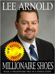 Millionaire Shoes: Walk Like a Millionaire in 6 Simple Steps - Lee A. Arnold