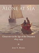 Alone at Sea: Gloucester in the Age of the Dorymen (1623-1939)