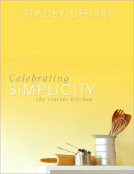 Celebrating Simplicity: The Starter Kitchen - Stacey DeHass