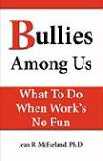 Bullies Among Us. What to Do When Work's No Fun