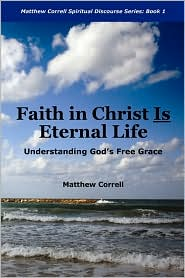 Faith In Christ Is Eternal Life - Matthew Correll