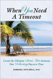 When You Need a Timeout: Create the Ultimate Stress-Free Getaway One Relaxing Day at a Time