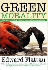 Green Morality - Edward Flattau, Angela Hooper (Editor), Jennifer Havenner (Editor), Foreword by William Butler
