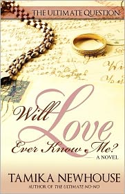 Will Love Ever Know Me - Tamika Newhouse