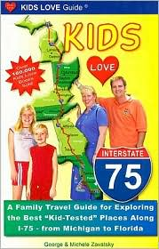 Kids Love I-75: A Family Travel Guide to Exploring the Best Kid-Tested Places along I-75 from Michigan to Florida - Michele Zavatsky, George Zavatsky