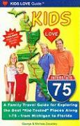 """Kids Love I-75: A Family Travel Guide for Exploring the Best """"Kid-Tested"""" Places Along I-75 - From Michigan to Florida"""