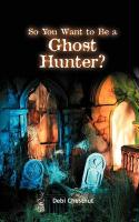 So You Want to Be a Ghost Hunter