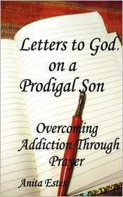Letters to God, on a Prodigal Son - Mrs Anita Estes
