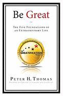 Be Great: The Five Foundations of an Extraordinary Life