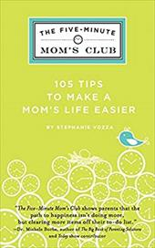 The Five-Minute Mom's Club: 105 Tips to Make a Mom's Life Easier - Vozza, Stephanie