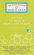 The Five-Minute Mom's Club: 105 Tips to Make a Mom's Life Easier